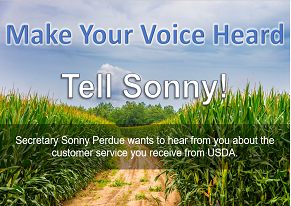 Make your voice heard - Tell Sonny! Secretary Sonny Perdue wants to hear from you about the customer service you receive from USDA
