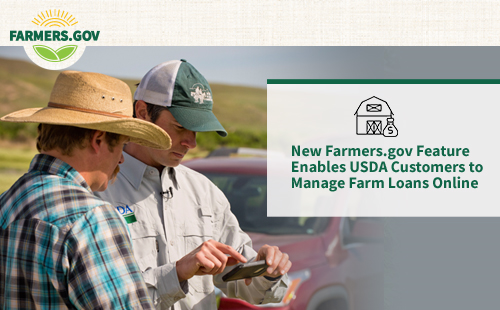 New Farmers.gov Feature Enables USDA Customers to Manage Farm Loans Online.